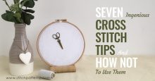 7 Ingenious Cross Stitch Tips and How Not to Use Them